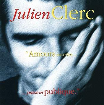 JULIEN CLERC - Amours Secretes... ...Passion Publique