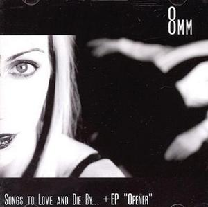8mm - Songs To Love And Die By... + EP 'Opener'